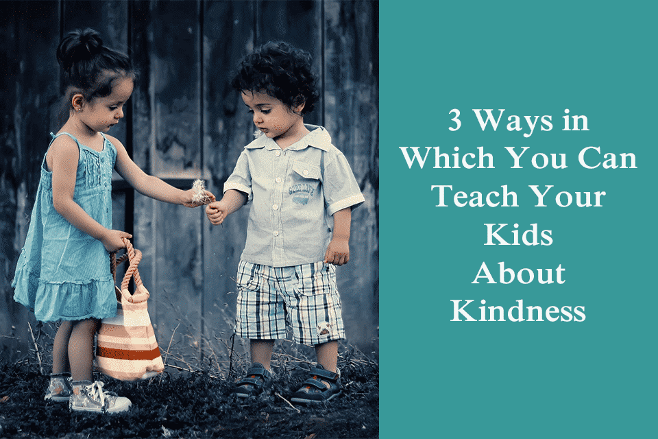 Teach Your Kids About Kindness